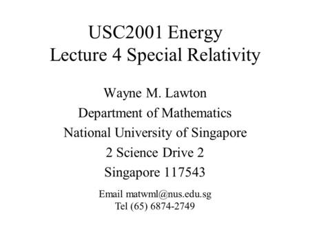 USC2001 Energy Lecture 4 Special Relativity Wayne M. Lawton Department of Mathematics National University of Singapore 2 Science Drive 2 Singapore 117543.