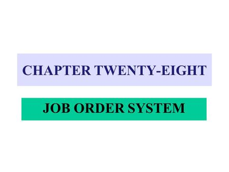 CHAPTER TWENTY-EIGHT JOB ORDER SYSTEM. MANUFACTURING BUSINESSES  Makes the items it sells  Accounting is more complicated  Multiple inventory accounts.
