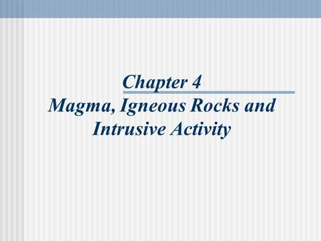 Chapter 4 Magma, Igneous Rocks and Intrusive Activity