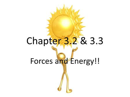 Chapter 3.2 & 3.3 Forces and Energy!!.