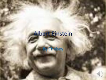 Albert Einstein By Chelsey.