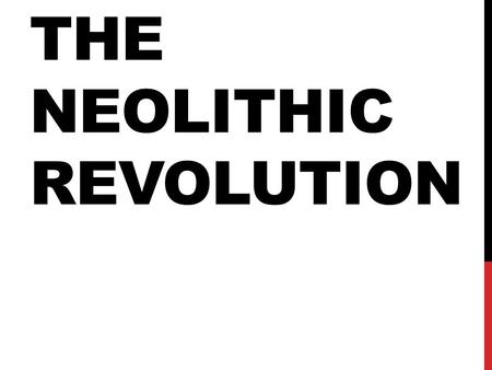 THE NEOLITHIC REVOLUTION. The development of systematic agriculture and civilization was a dramatic change, or revolution, during the Neolithic Age, The.