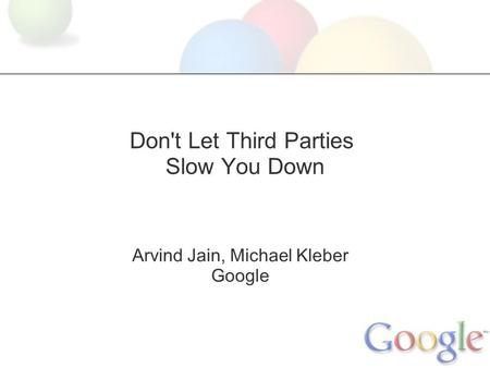Don't Let Third Parties Slow You Down Arvind Jain, Michael Kleber Google.