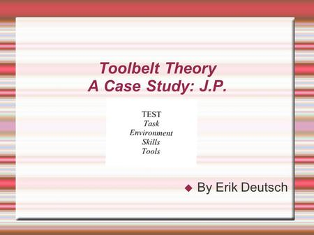 Toolbelt Theory A Case Study: J.P.  By Erik Deutsch.