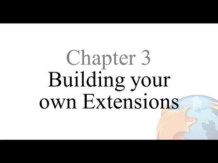 Chapter 3 Building your own Extensions. Development Environment.