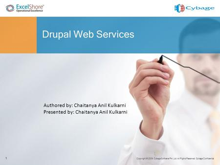 Copyright © 2009. Cybage Software Pvt. Ltd. All Rights Reserved. Cybage Confidential. Drupal Web Services 1 Authored by: Chaitanya Anil Kulkarni Presented.
