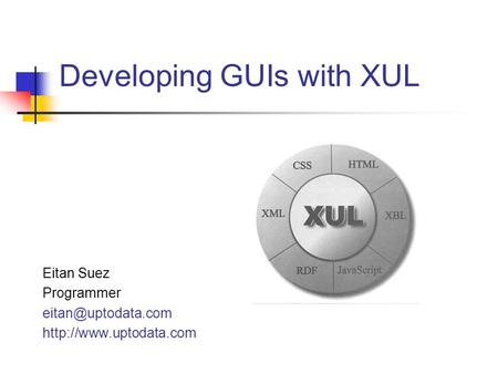 Developing GUIs with XUL Eitan Suez Programmer