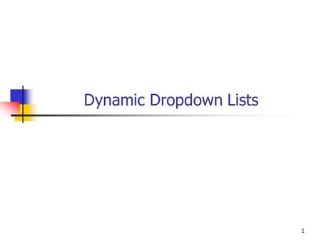 Dynamic Dropdown Lists 1. Objectives You will be able to Use Dropdown Lists to solicit multiple choice user input in an ASPX web page. Populate a Dropdown.