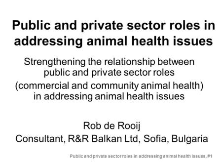 Public and private sector roles in addressing animal health issues Strengthening the relationship between public and private sector roles (commercial and.
