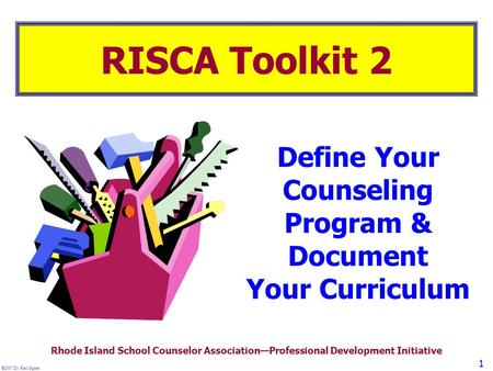 ©2007 Dr. Karl Squier 1 RISCA Toolkit 2 Define Your Counseling Program & Document Your Curriculum Rhode Island School Counselor Association—Professional.