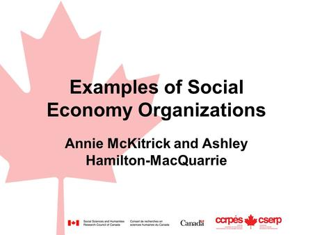 Examples of Social Economy Organizations Annie McKitrick and Ashley Hamilton-MacQuarrie.