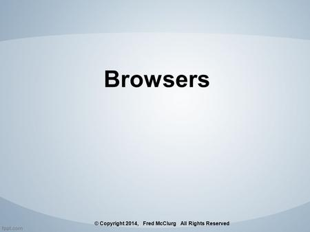 Browsers © Copyright 2014, Fred McClurg All Rights Reserved.