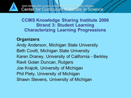 Center for Curriculum Materials in Science AAAS, Michigan State University, Northwestern University, University of Michigan Organizers Andy Anderson, Michigan.