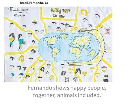 Fernando shows happy people, together, animals included. Brazil, Fernando, 13.