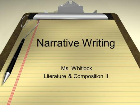 Narrative Writing Ms. Whitlock Literature & Composition II.