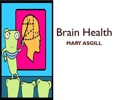 MARY ASGILL Brain Health. Brain Facts – Dimensions & Sizes Average dimensions of the adult brain: ◦ Width = 5.5 in, Length = 6.5 in, Height = 3.6 in.