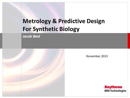 Metrology & Predictive Design For Synthetic Biology Jacob Beal November, 2013.