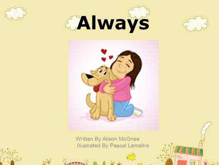 Always Written By Alison McGnee Illustrated By Pascal Lemaitre.