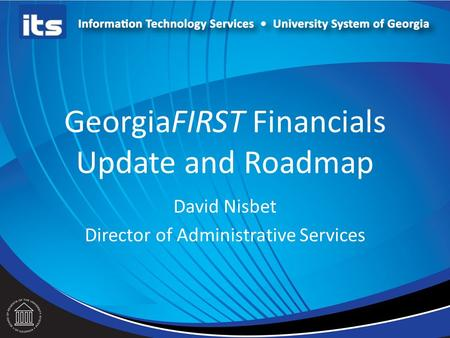 GeorgiaFIRST Financials Update and Roadmap David Nisbet Director of Administrative Services.