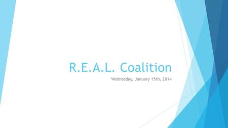 R.E.A.L. Coalition Wednesday, January 15th, 2014.