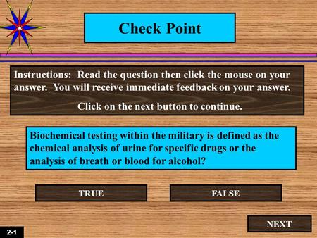 2-1 Check Point Biochemical testing within the military is defined as the chemical analysis of urine for specific drugs or the analysis of breath or blood.