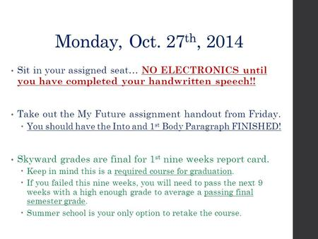 Monday, Oct. 27 th, 2014 Sit in your assigned seat… NO ELECTRONICS until you have completed your handwritten speech!! Take out the My Future assignment.