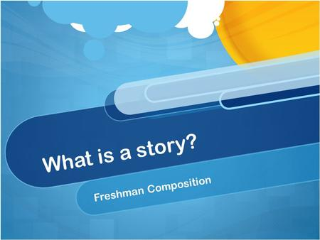 What is a story? Freshman Composition. What is a story? Brainstorm for three minutes and jot down what a story is, and what elements go into a good one!