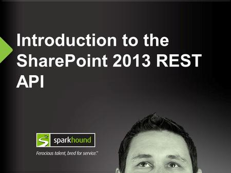 Introduction to the SharePoint 2013 REST API. 2 About Me SharePoint Solutions Architect at Sparkhound in Baton Rouge