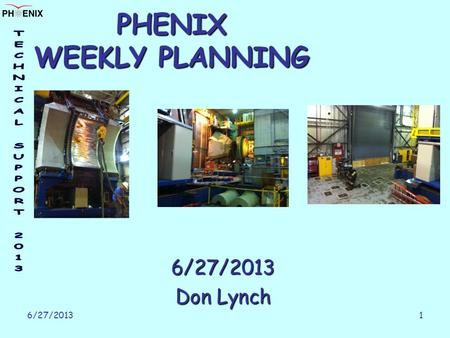 6/27/2013 1 PHENIX WEEKLY PLANNING 6/27/2013 Don Lynch.
