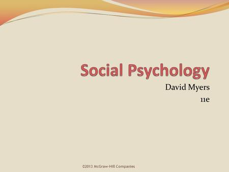 David Myers 11e ©2013 McGraw-Hill Companies. Chapter Nine Prejudice: Disliking Others.