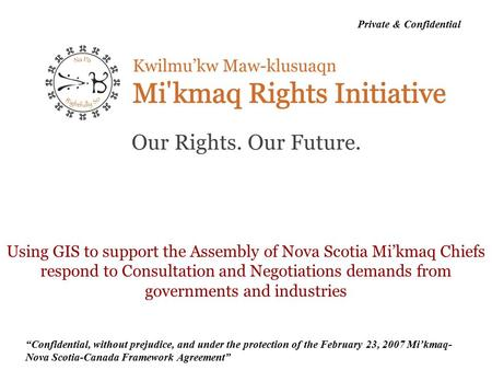 """Confidential, without prejudice, and under the protection of the February 23, 2007 Mi'kmaq- Nova Scotia-Canada Framework Agreement"" Private & Confidential."