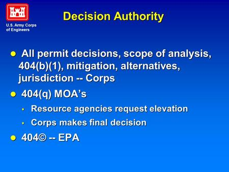U.S. Army Corps of Engineers Decision Authority l All permit decisions, scope of analysis, 404(b)(1), mitigation, alternatives, jurisdiction -- Corps.