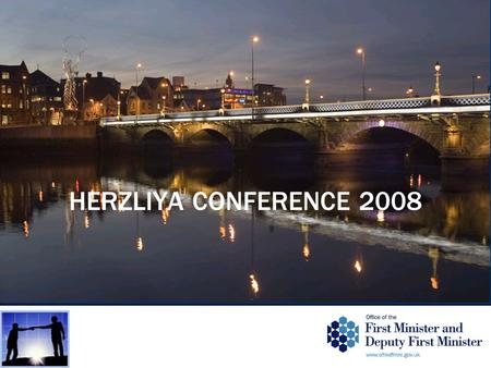 HERZLIYA CONFERENCE 2008. PROGRAMME FOR GOVERNMENT 2008 – 2011 AIM – To build a prosperous, fair and inclusive society supported by a vibrant and dynamic.