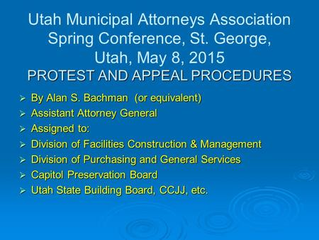 PROTEST AND APPEAL PROCEDURES Utah Municipal Attorneys Association Spring Conference, St. George, Utah, May 8, 2015 PROTEST AND APPEAL PROCEDURES  By.