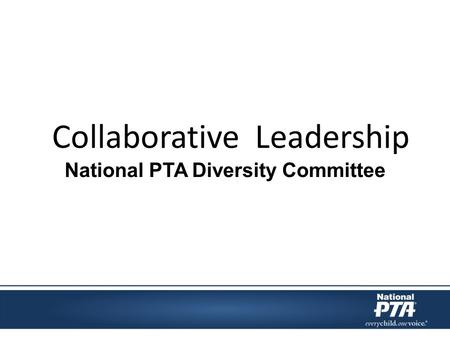Collaborative Leadership National PTA Diversity Committee.