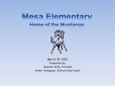 March 15, 2011 Presented by: Shannon Willy, Principal Amber Velasquez, Instructional Coach 1.