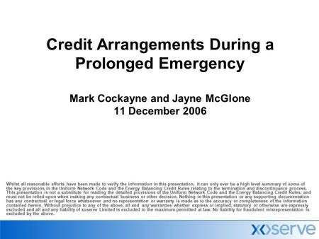 Credit Arrangements During a Prolonged Emergency Mark Cockayne and Jayne McGlone 11 December 2006 Whilst all reasonable efforts have been made to verify.
