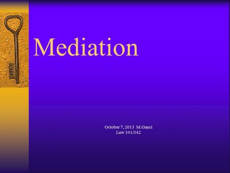 "Mediation October 7, 2013 M.Gauci Law 341/342. October 7, 2013 M.Gauci Law 341/342 Definition  ""The intervention in a negotiation or a conflict of an."