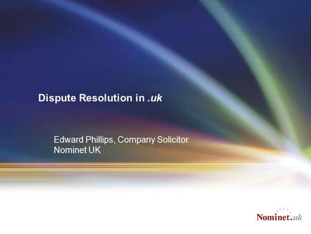 Dispute Resolution in.uk Edward Phillips, Company Solicitor Nominet UK.