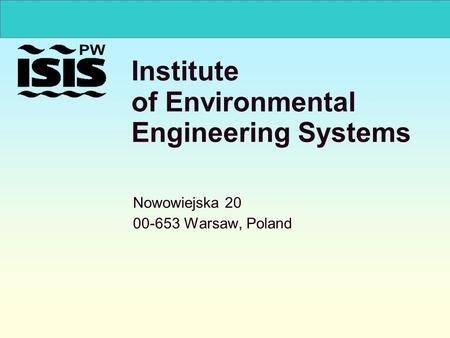Institute of Environmental Engineering Systems Nowowiejska 20 00-653 Warsaw, Poland.
