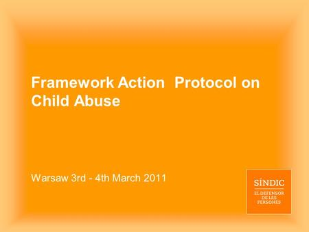 Framework Action Protocol on Child Abuse Warsaw 3rd - 4th March 2011.