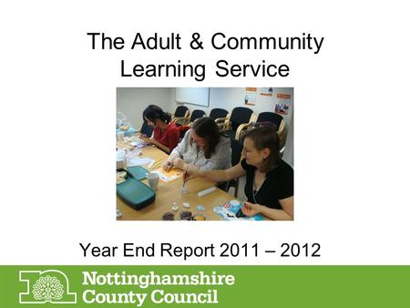 The Adult & Community Learning Service Year End Report 2011 – 2012.