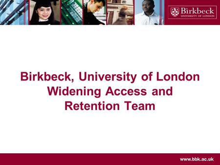 Birkbeck, University of London Widening Access and Retention Team.