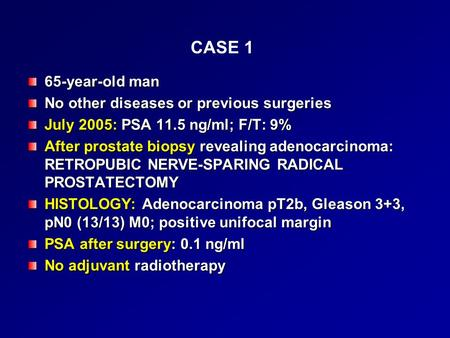 CASE 1 65-year-old man No other diseases or previous surgeries July 2005: PSA 11.5 ng/ml; F/T: 9% After prostate biopsy revealing adenocarcinoma: RETROPUBIC.