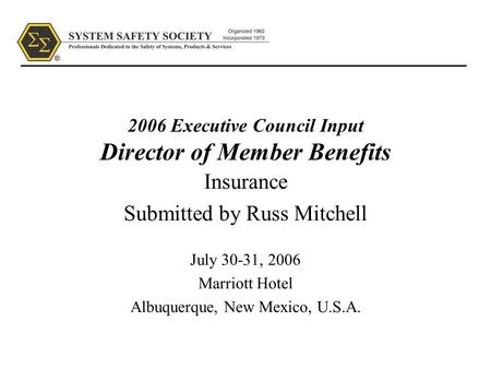 2006 Executive Council Input Director of Member Benefits Insurance Submitted by Russ Mitchell July 30-31, 2006 Marriott Hotel Albuquerque, New Mexico,