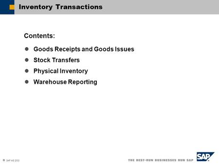  SAP AG 2003 Goods Receipts and Goods Issues Stock Transfers Physical Inventory Warehouse Reporting Contents: Inventory Transactions.