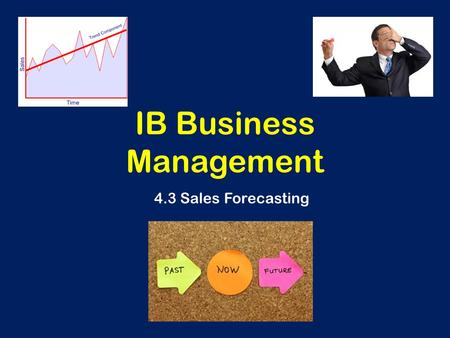 IB Business Management 4.3 Sales Forecasting. Learning Outcomes To be able to calculate up to a four-part moving average including: - Seasonal - Cyclical.