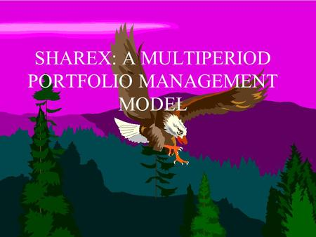1 SHAREX: A MULTIPERIOD PORTFOLIO MANAGEMENT MODEL.
