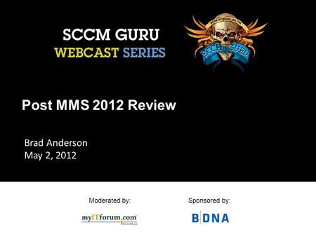 Moderated by:Sponsored by: Post MMS 2012 Review Brad Anderson May 2, 2012.