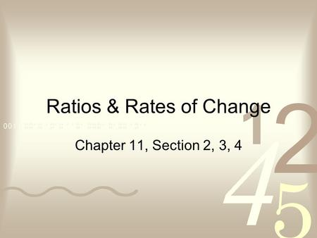 Ratios & Rates of Change Chapter 11, Section 2, 3, 4.